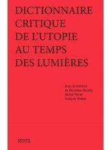 DICTIONNAIRE CRITIQUE DE L'UTOPIE AU TEMPS DES LUMIERES