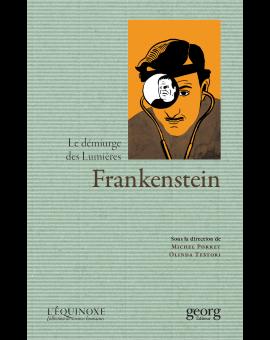 FRANKENSTEIN, LE DEMIURGE DES LUMIERES