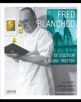 Fred Blanchod : de docteur à globe-trotter