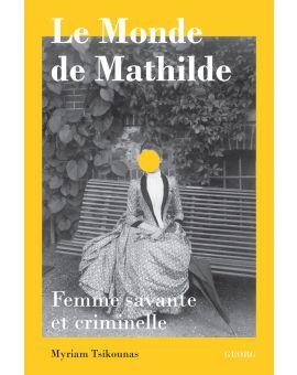 LE MONDE DE MATHILDE, FEMME SAVANTE ET CRIMINELLE